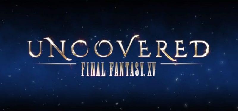 Final Fantasy XV Uncovered